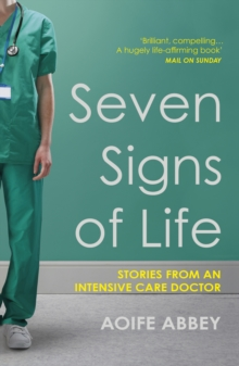 Seven Signs of Life : Stories from an Intensive Care Doctor, EPUB eBook