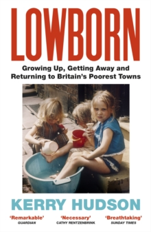 Lowborn : Growing Up, Getting Away and Returning to Britain s Poorest Towns, EPUB eBook