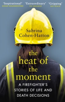 The Heat of the Moment : A Firefighter s Stories of Life and Death Decisions, EPUB eBook