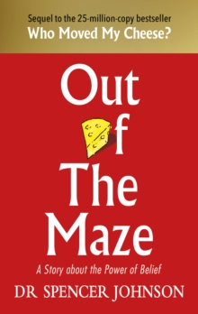Out of the Maze : A Simple Way to Change Your Thinking & Unlock Success, EPUB eBook