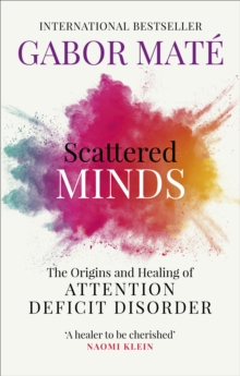 Scattered Minds : The Origins and Healing of Attention Deficit Disorder, EPUB eBook