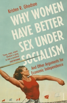 Why Women Have Better Sex Under Socialism : And Other Arguments for Economic Independence, EPUB eBook