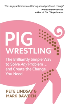 Pig Wrestling : The Brilliantly Simple Way to Solve Any Problem  and Create the Change You Need, EPUB eBook