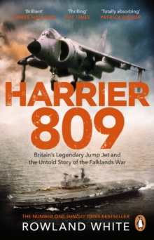 Harrier 809 : Britain s Legendary Jump Jet and the Untold Story of the Falklands War, EPUB eBook