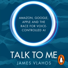 Talk to Me : Amazon, Google, Apple and the Race for Voice-Controlled AI, eAudiobook MP3 eaudioBook