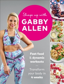 Shape Up with Gabby Allen : Fast food + dynamic workouts - transform your body in 4 weeks, EPUB eBook