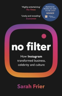 No Filter : The inside story of how Instagram transformed business, celebrity and our culture, EPUB eBook