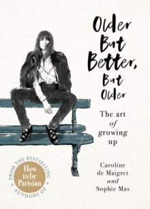 Older but Better, but Older : From the authors of How To Be Parisian, EPUB eBook