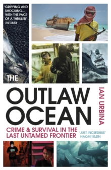 The Outlaw Ocean : Crime and Survival in the Last Untamed Frontier, EPUB eBook