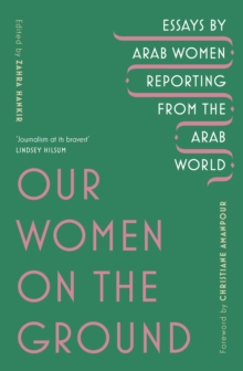 Our Women on the Ground : Arab Women Reporting from the Arab World, EPUB eBook