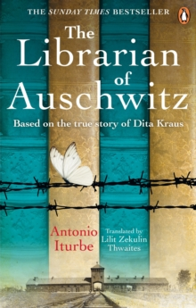 The Librarian of Auschwitz : The heart-breaking international bestseller based on the incredible true story of Dita Kraus, EPUB eBook