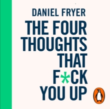 The Four Thoughts That F*ck You Up ... and How to Fix Them : Rewire how you think in six weeks with REBT, eAudiobook MP3 eaudioBook