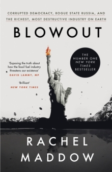 Blowout : Corrupted Democracy, Rogue State Russia, and the Richest, Most Destructive Industry on Earth, EPUB eBook