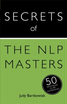 Secrets of the NLP Masters : 50 Techniques to be Exceptional, Paperback Book