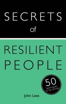 Secrets of Resilient People : 50 Techniques to Be Strong, Paperback / softback Book