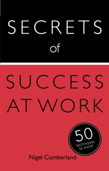 Secrets of Success at Work : 50 Techniques to Excel, Paperback / softback Book