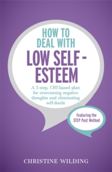 How to Deal with Low Self-Esteem : A 5-Step, CBT-Based Plan for Overcoming Negative Thoughts and Eliminating Self-Doubt, Paperback Book