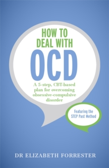 How to Deal with OCD : A 5-Step, CBT-Based Plan for Overcoming Obsessive-Compulsive Disorder, Paperback Book