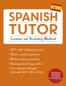 Spanish Tutor: Grammar and Vocabulary Workbook (Learn Spanish with Teach Yourself) : Advanced beginner to upper intermediate course, Paperback / softback Book
