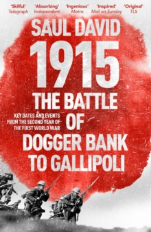 1915: The Battle of Dogger Bank to Gallipoli : Key Dates and Events from the Second Year of the First World War, EPUB eBook