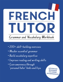 French Tutor: Grammar and Vocabulary Workbook (Learn French with Teach Yourself) : Advanced Beginner to Upper Intermediate Course, Paperback Book