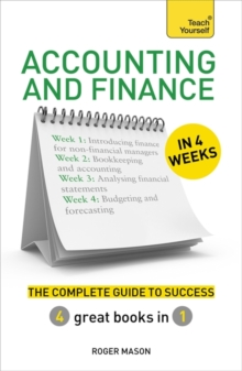 Accounting & Finance in 4 Weeks : The Complete Guide to Success: Teach Yourself, Paperback Book