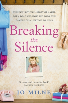 Breaking the Silence : The inspiriational story of a girl born deaf and how she took the gamble of a lifetime to hear, Paperback / softback Book