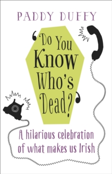Do You Know Who's Dead? : A hilarious celebration of what makes us Irish, Paperback / softback Book