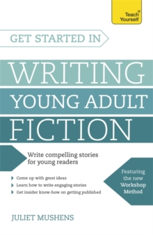 Get Started in Writing Young Adult Fiction : How to write inspiring fiction for young readers, Paperback / softback Book