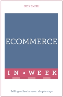 eCommerce In A Week : Selling Online In Seven Simple Steps, Paperback / softback Book