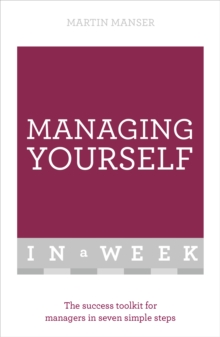 Managing Yourself in a Week : The Success Toolkit for Managers in Seven Simple Steps, Paperback Book