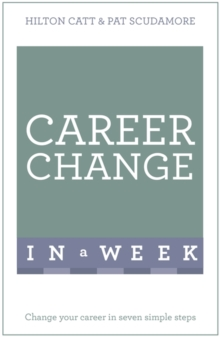 Career Change In A Week : Change Your Career In Seven Simple Steps, Paperback / softback Book