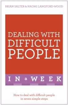Dealing with Difficult People in a Week : How to Deal with Difficult People in Seven Simple Steps, Paperback Book