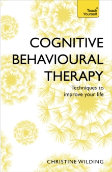Cognitive Behavioural Therapy (CBT) : Evidence-based, goal-oriented self-help techniques: a practical CBT primer and self help classic, Paperback Book