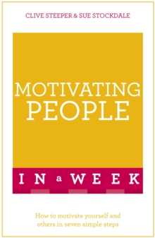 Motivating People In A Week : How To Motivate Yourself And Others In Seven Simple Steps, Paperback / softback Book