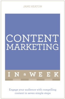 Content Marketing In A Week : Engage Your Audience With Compelling Content In Seven Simple Steps, Paperback / softback Book