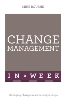 Change Management In A Week : Managing Change In Seven Simple Steps, Paperback / softback Book