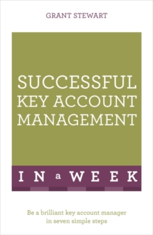Successful Key Account Management in a Week : Be a Brilliant Key Account Manager in Seven Simple Steps, Paperback Book