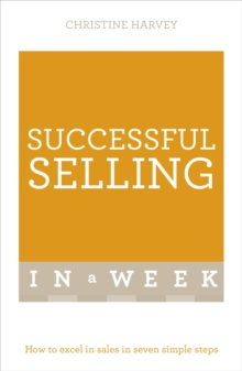 Successful Selling In A Week : How To Excel In Sales In Seven Simple Steps, Paperback / softback Book
