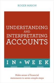 Understanding And Interpreting Accounts In A Week : Make Sense Of Financial Statements In Seven Simple Steps, Paperback / softback Book
