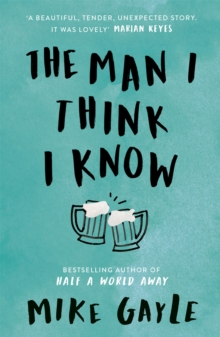 The Man I Think I Know : A feel-good, uplifting story of the most unlikely friendship, Paperback / softback Book