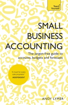 Small Business Accounting : The jargon-free guide to accounts, budgets and forecasts, Paperback / softback Book