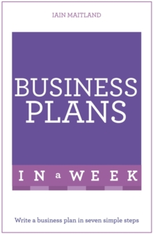 Business Plans in a Week : Write a Business Plan in Seven Simple Steps, Paperback / softback Book