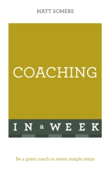 Coaching in a Week : Be a Great Coach in Seven Simple Steps, Paperback Book