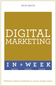 Digital Marketing In A Week : Brilliant Online Marketing In Seven Simple Steps, Paperback / softback Book