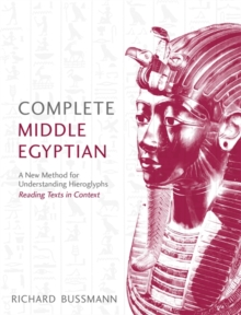Complete Middle Egyptian : A New Method for Understanding Hieroglyphs: Reading Texts in Context, Paperback Book