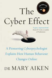 The Cyber Effect : A Pioneering Cyberpsychologist Explains How Human Behaviour Changes Online, Hardback Book
