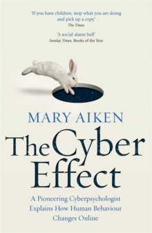 The Cyber Effect : A Pioneering Cyberpsychologist Explains How Human Behaviour Changes Online, Paperback Book