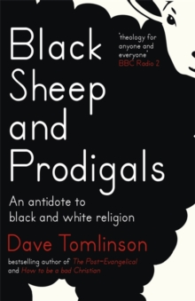 Black Sheep and Prodigals : An Antidote to Black and White Religion, Hardback Book