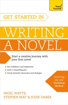 Get Started in Writing a Novel : How to Write Your First Novel and Create Fantastic Characters, Dialogues and Plot, Paperback Book